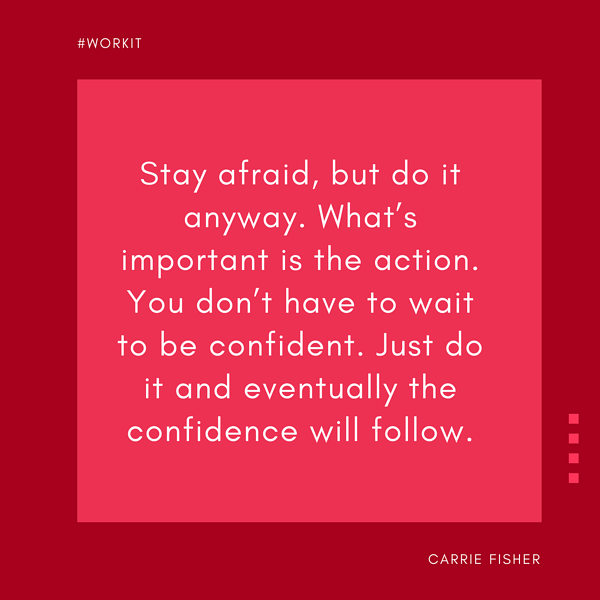 """""""Stay afraid, but do it anyway. What's important is the action. You don't have to just wait to be confident. Just do it and eventually the confidence will follow."""" - Carrie Fisher"""
