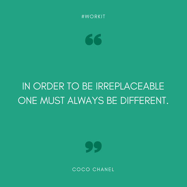 """""""In order to be irreplaceable one must always be different."""" - Coco Chanel"""