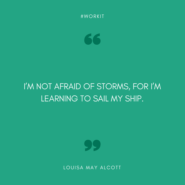 """""""I am not afraid of storms, for I'm learning to sail my ship."""" - Louisa May Alcott"""