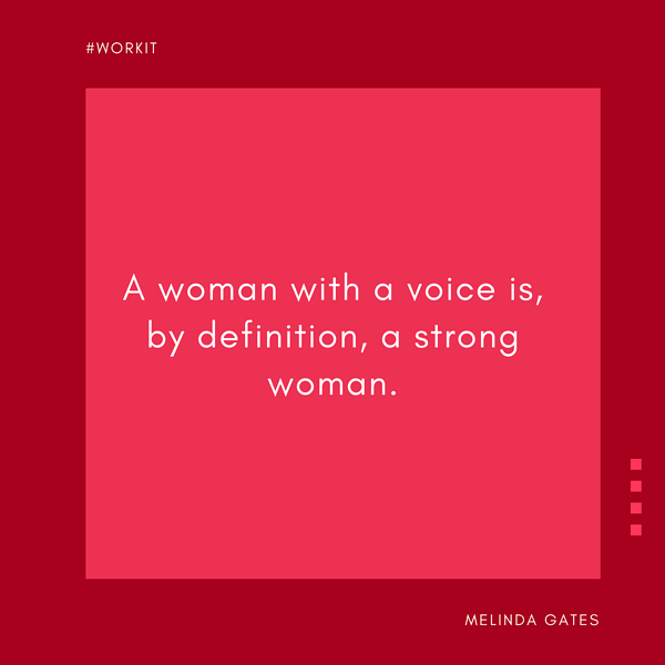 """""""A woman with a voice is, by definition, a strong woman."""" - Melinda Gates"""