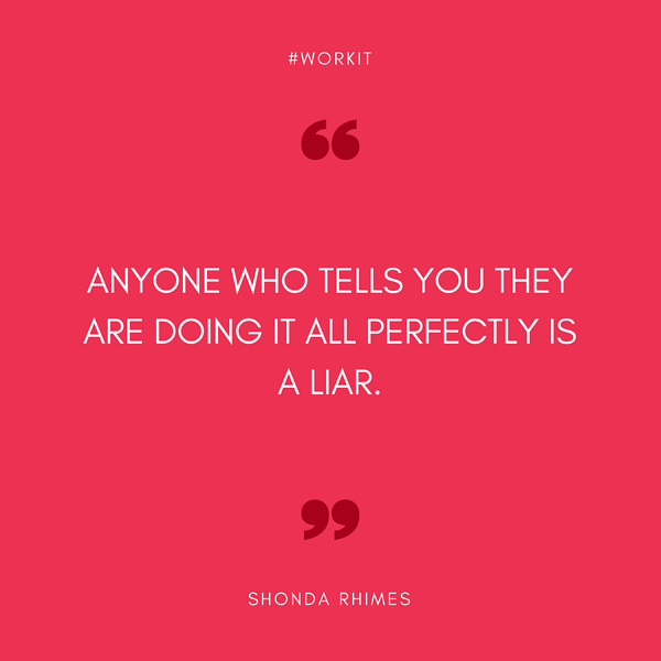 Anyone who tells you they are doing it all perfectly is a liar. - Shonda Rhimes